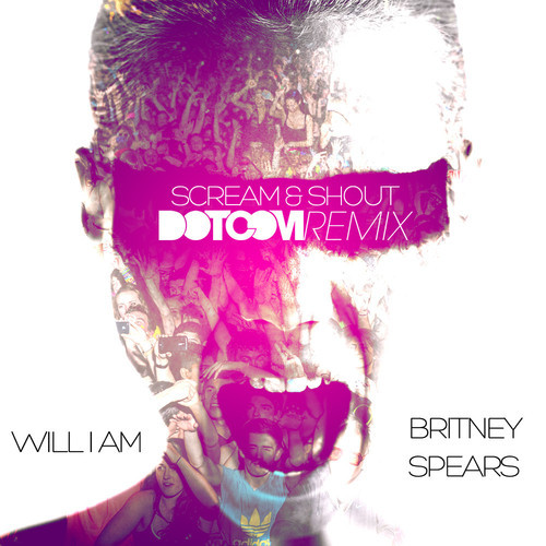 Scream and Shout (Dotcom Remix)