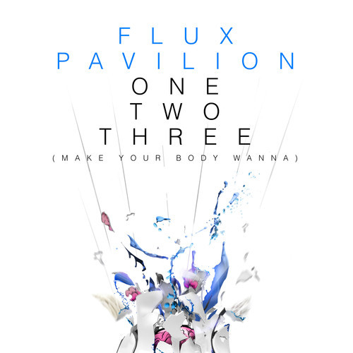 Flux Pavillion OneTwoThree (Make Your Body Wanna)