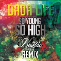 Dada Life – So Young So High (Kastra Remix)
