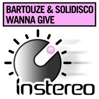 Wanna Give (Original Mix) – By Solidisco & Bartouze
