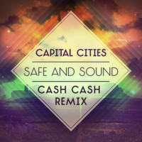 Capital Cities – Safe And Sound (Cash Cash Remix)