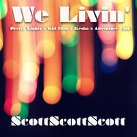 We Livin' – By ScottScottScott