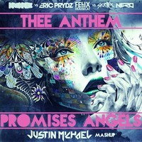 Thee Anthem Promises Angels (Eric Prydz & Felix da Housecat vs. Skrillex & Nero) Mashup –  By Justin Michael