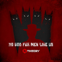 No God For Men Like Us – K Theory