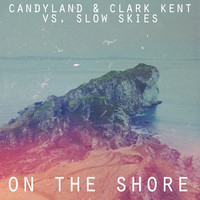 Slow Skies – On The Shore – By Candyland & Clark Kent