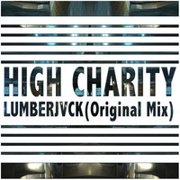 High Charity (Original Mix) – By LUMBERJVCK