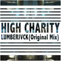 High Charity (Original Mix) – By LUMBERJVCK
