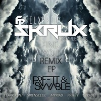 Skrux & Felxprod- Find You (Remix) – By PRFFTT & Svyable