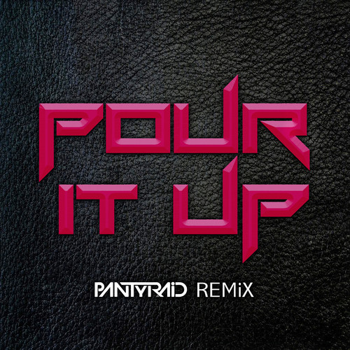 PANTyRAiD – Pour It Up Remix