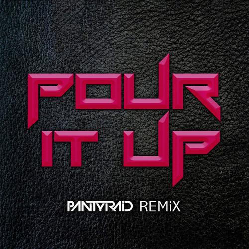 PANTyRAiD – Pour It Up Remix
