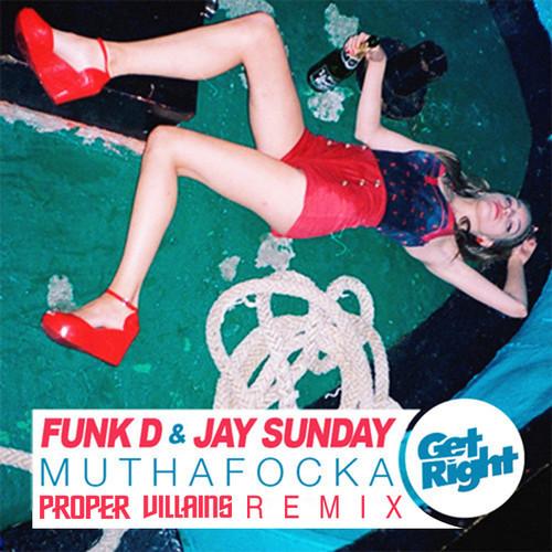 Funk D & Jay Sunday – Muthafocka (Proper Villains Remix)