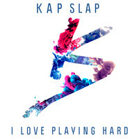 I Love Playing Hard (Icona Pop x David Guetta x Albert Neve) – By Kap Slap