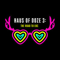 Haus Of Doze 3: The Road To EDC – By The Jane Doze
