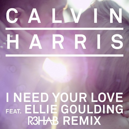 Calvin Harris & Ellie Goulding – I Need Your Love (R3hab Remix)