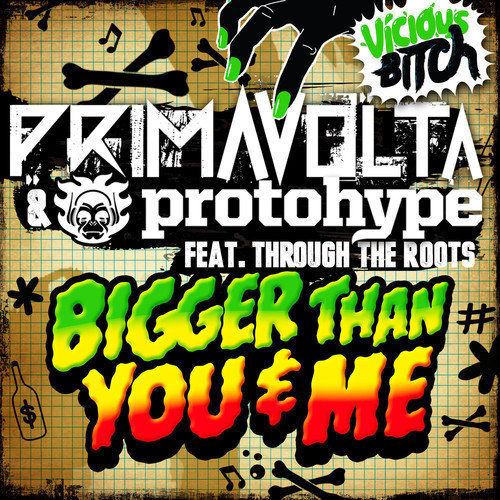 Protohype & Prima Volta – Bigger Than You and Me ft. Through The Roots