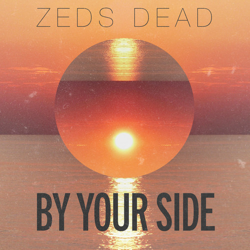 By Your Side (Original) – by Zeds Dead