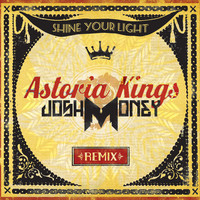 Astoria Kings – Shine Your Light (Josh Money Remix)