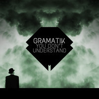 You Don't Understand – By Gramatik