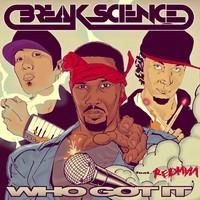 Who Got It (feat. Redman) – By Break Science