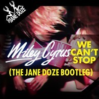 We Can't Stop (Bootleg) – by The Jane Doze