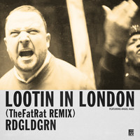RDGLDGRN – Lootin in London (TheFatRat Remix)