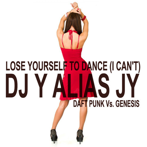Lose Yourself To Dance, I Can't (Phill Collins vs Daft Punk Mashup) – By DJ Y Alias JY