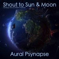 Shout to Sun & Moon, Aural Psynapse-Djenergy & Rub!no Mashups