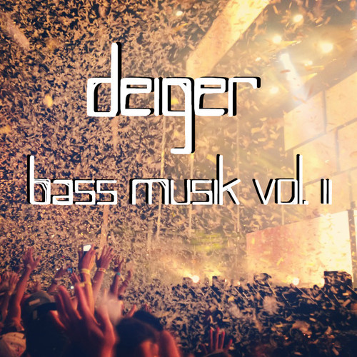 Bass Musik Vol. II: Get Weird Edition – Deiger