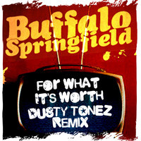 Buffalo Springfield – For What It's Worth (Remix) – By Dusty Tonez