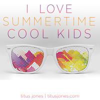 I Love Summertime Cool Kids (Icona Pop, NONONO, Echosmith & Lana Del Rey Mashup) – By Titus Jones