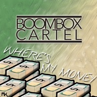 Where's My Money (Original Mix) – By Boombox Cartel