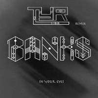 BANKS – In Your Eyes (Remix) – By TYR