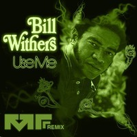 Bill Withers – Use Me (Remix) – by Manic Focus