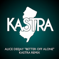 Alice Deejay – Better Off Alone (Remix) – By Kastra