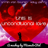 This Is Unconditional Love – (Armin Van Buuren vs. Katy Perry Mashup) – By MixmstrStel