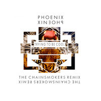 Phoenix – Trying To Be Cool (The Chainsmokers Remix)