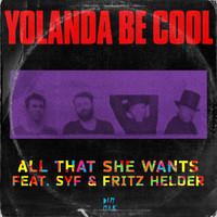 Yolanda Be Cool – All That She Wants (feat. SYF & Fritz Helder)