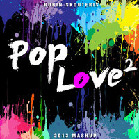 PopLove 2 (56 songs Mashup) – By Robin Skouteris