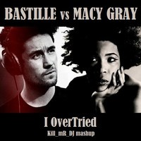 I Overtried (Bastille vs Macy Gray Mashup) – By Kill Mr Dj