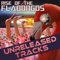 Rise Of The Flabongos – (Wick-it the Instigator Unreleased Tracks)
