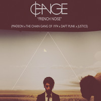 """French Noise"" (Madeon x The Chain Gang Of 1974 x Daft Punk x Justice Mashup) – By Change"