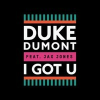 Duke Dumont – I Got U ft. Jax Jones (Bondax Remix)
