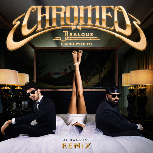 Chromeo – Jealous (DJ Hoodboi Remix)