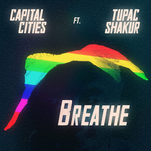 Capital Cities Ft. Tupac Shakur – Breathe (Pink Floyd Cover)
