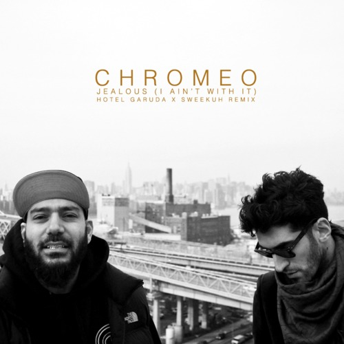 Chromeo – Jealous (Hotel Garuda & Sweekuh Remix)