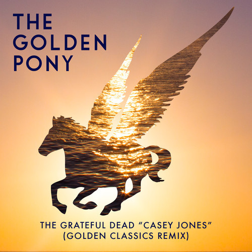 "The Grateful Dead – Casey Jones (The Golden Pony ""Golden Classics"" Remix)"