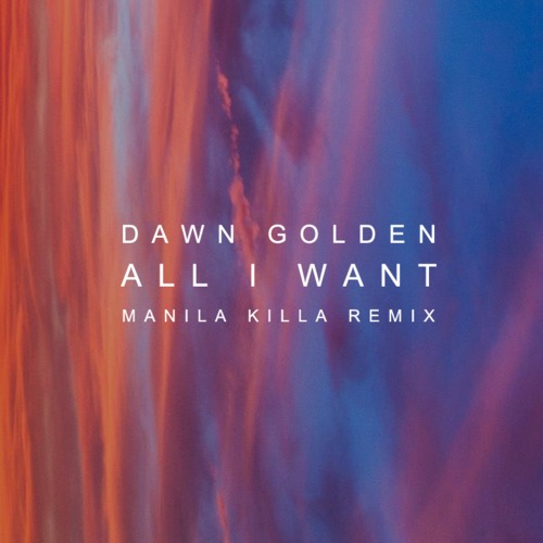 Dawn Golden – All I Want (Manila Killa Remix)