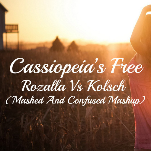 Cassiopeia's Free (Rozalla vs Kolsch Mashup) – By Mashed And Confused