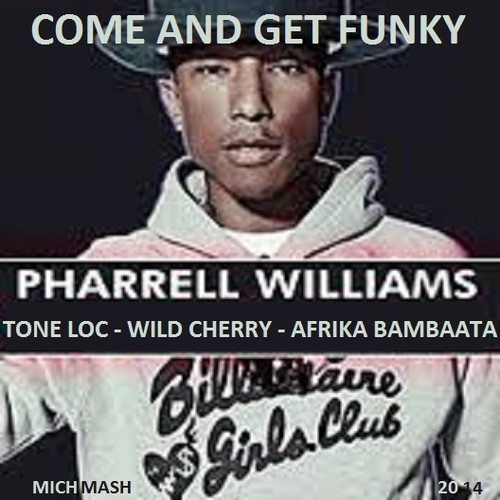 Come And Get Funky (Pharrell Williams vs Tone Loc vs Afrika Bambaata vs Wild Cherry Mashup) – By Michmash