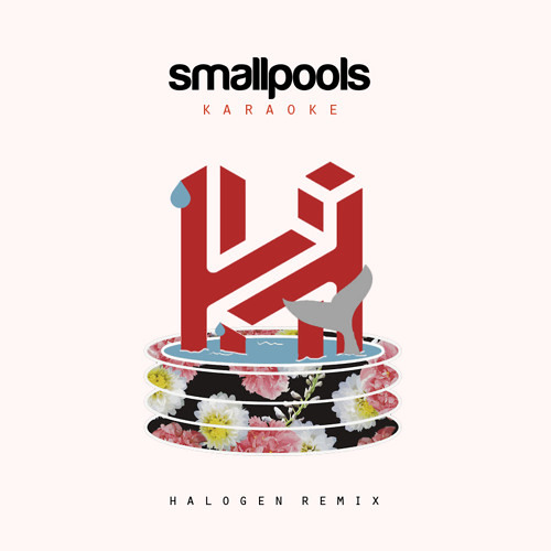 Smallpools – Karaoke (Halogen Remix)